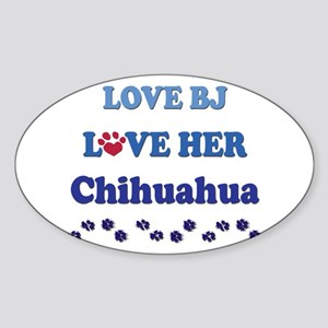 Love BJ Love Her Chihuahua Oval Sticker
