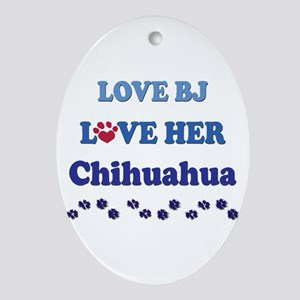 Love BJ Love Her Chihuahua Oval Ornament