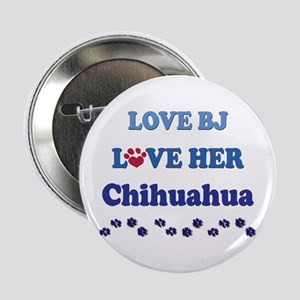 "Love BJ Love Her Chihuahua 2.25"" Button"