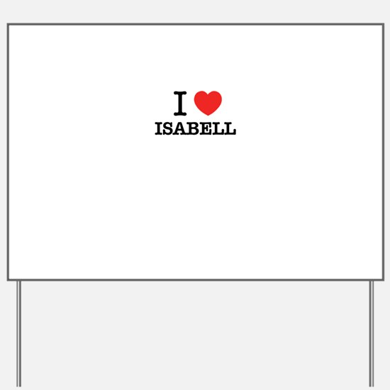 I Love ISABELL Yard Sign