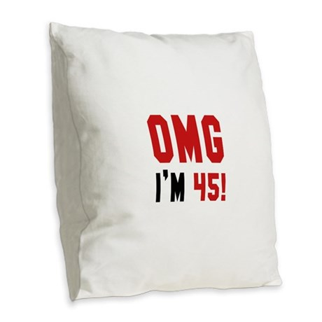 OMG I'm 45 Burlap Throw Pillow