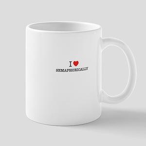 I Love SEMAPHORICALLY Mugs