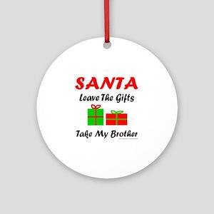 SANTA TAKE MY BROTHER Ornament (Round)