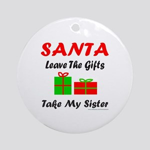SANTA TAKE MY SISTER Ornament (Round)