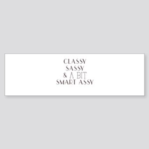 Classy Sassy and A Bit Smart Assy Bumper Sticker