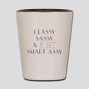 Classy Sassy and A Bit Smart Assy Shot Glass