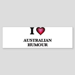 I Love AUSTRALIAN HUMOUR Bumper Sticker