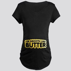 Im Smooth Like Butter Maternity T-Shirt