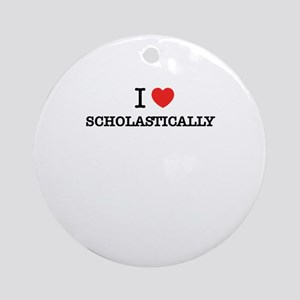 I Love SCHOLASTICALLY Round Ornament