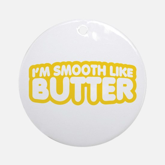 Im Smooth Like Butter Round Ornament