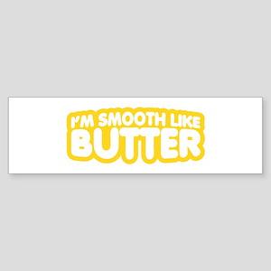 Im Smooth Like Butter Bumper Sticker