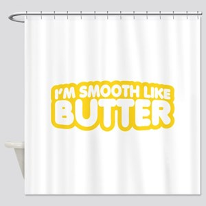 Im Smooth Like Butter Shower Curtain