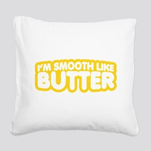 Im Smooth Like Butter Square Canvas Pillow