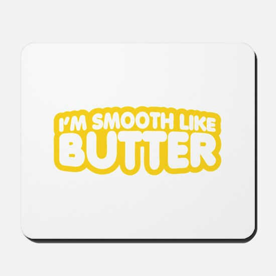 Im Smooth Like Butter Mousepad
