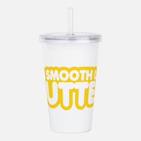 Im Smooth Like Butter Acrylic Double-wall Tumbler