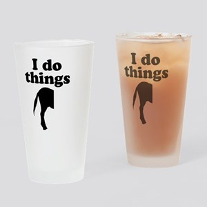 I do things half ass. Drinking Glass