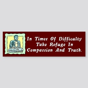 Take Refuge In Compassion and Truth Bumper Sticker