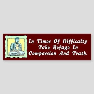 Take Refuge In Compassion and Truth Bumper Sticker