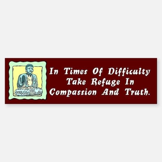 Take Refuge In Compassion and Truth Bumper Bumper Bumper Sticker