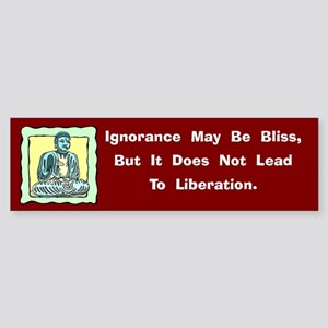 Ignorance May Be Bliss Bumper Sticker