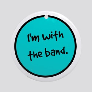 I'm With the Band. Round Ornament