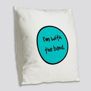 I'm With the Band. Burlap Throw Pillow