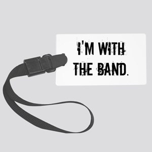 I'm With the Band. Large Luggage Tag