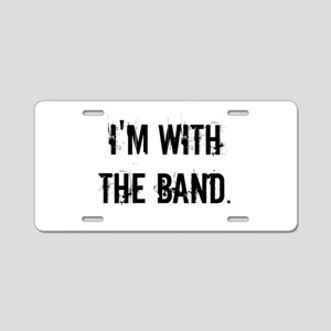 I'm With the Band. Aluminum License Plate