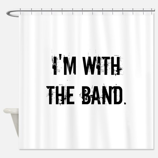 I'm With the Band. Shower Curtain