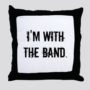 I'm With the Band. Throw Pillow