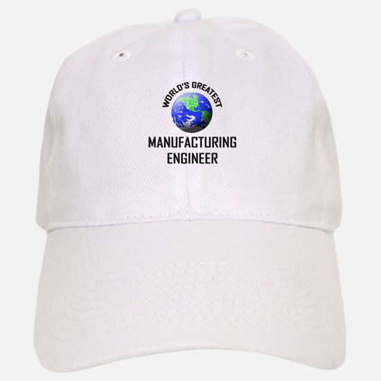 World's Greatest MANUFACTURING ENGINEER Baseball Baseball Cap