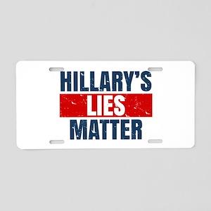Hillary's Lies Matter Aluminum License Plate