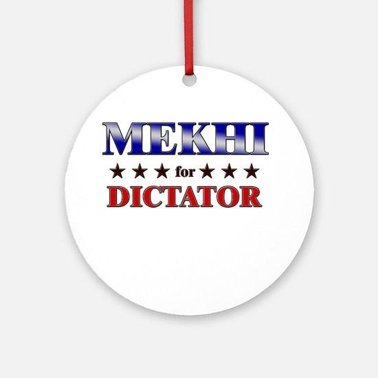 MEKHI for dictator Ornament (Round)