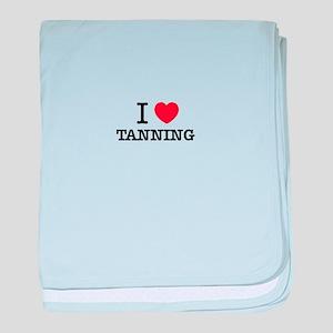I Love TANNING baby blanket