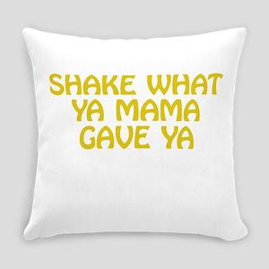 Shake What Ya Mama Gave Ya Everyday Pillow