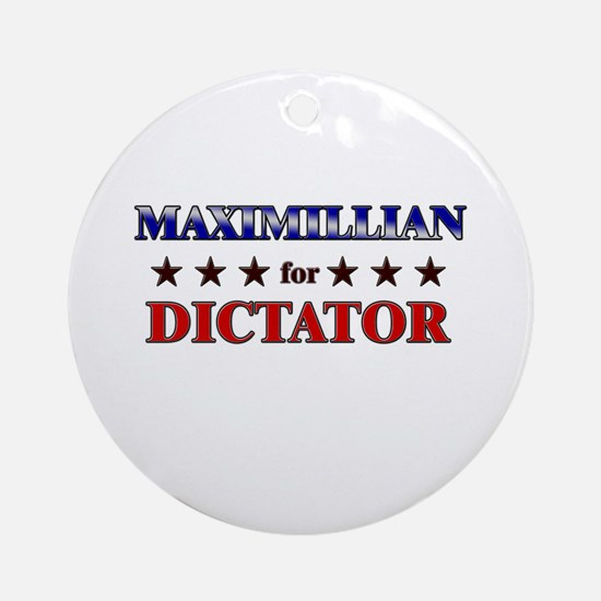 MAXIMILLIAN for dictator Ornament (Round)