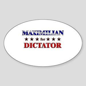 MAXIMILIAN for dictator Oval Sticker