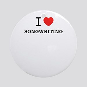 I Love SONGWRITING Round Ornament