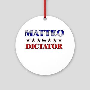 MATTEO for dictator Ornament (Round)