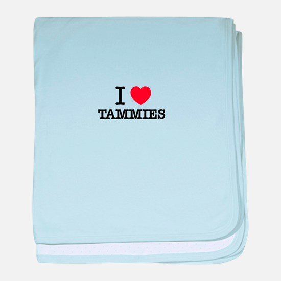 I Love TAMMIES baby blanket