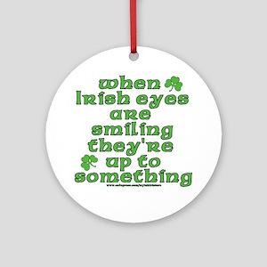 When Irish Eyes Are Smiling Joke Ornament (Round)