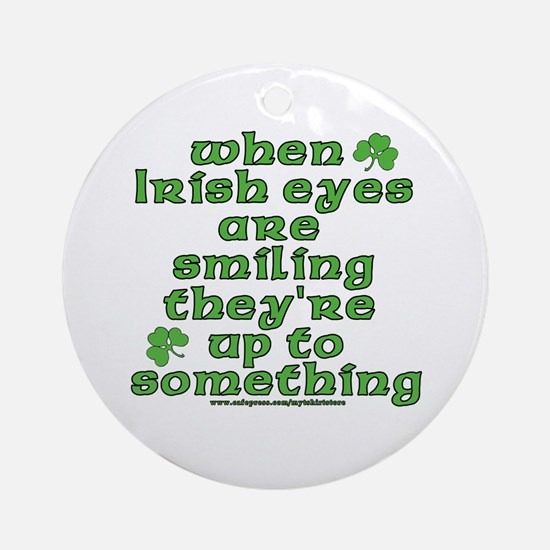 When Irish Eyes Are Smiling Joke Ornament (Round)