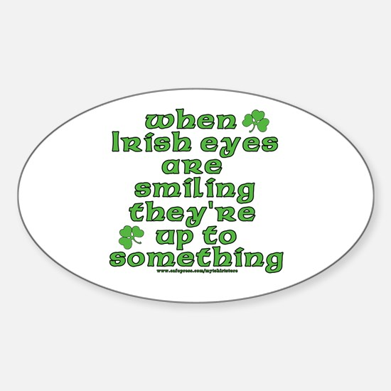 When Irish Eyes Are Smiling Joke Oval Decal