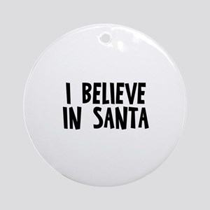 I believe in Santa Ornament (Round)