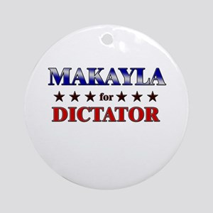 MAKAYLA for dictator Ornament (Round)