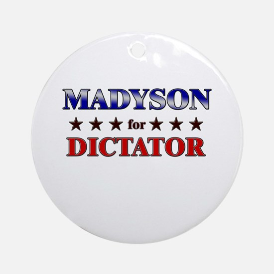 MADYSON for dictator Ornament (Round)