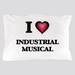 I Love INDUSTRIAL MUSICAL Pillow Case