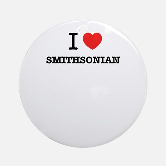 I Love SMITHSONIAN Round Ornament