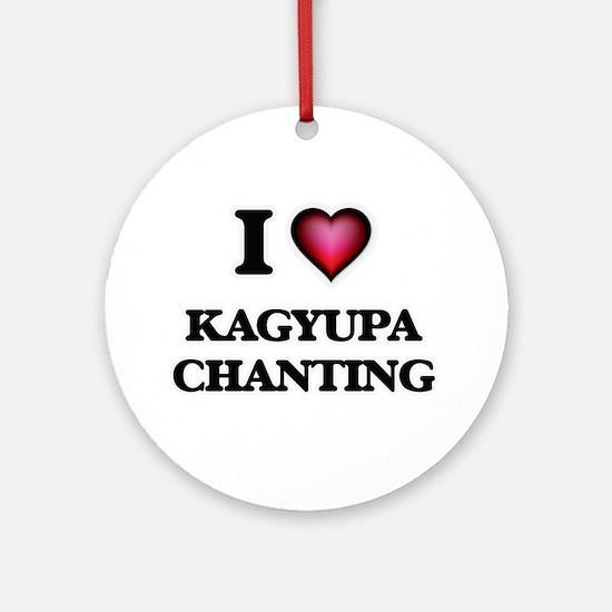 I Love KAGYUPA CHANTING Round Ornament