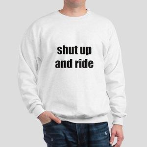 Shut up and ride Sweatshirt
